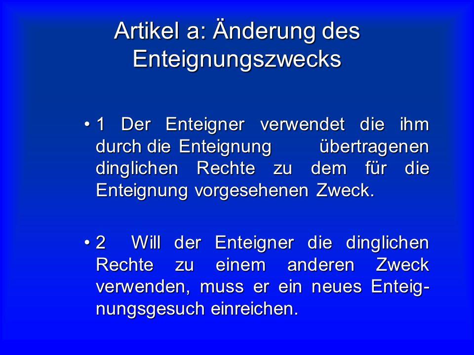 5. Preis für die Rückübertragung Bei der Rückübertragung der ent- eigneten dinglichen Rechte erstattet der Enteignete dem Enteigner die für die Enteig