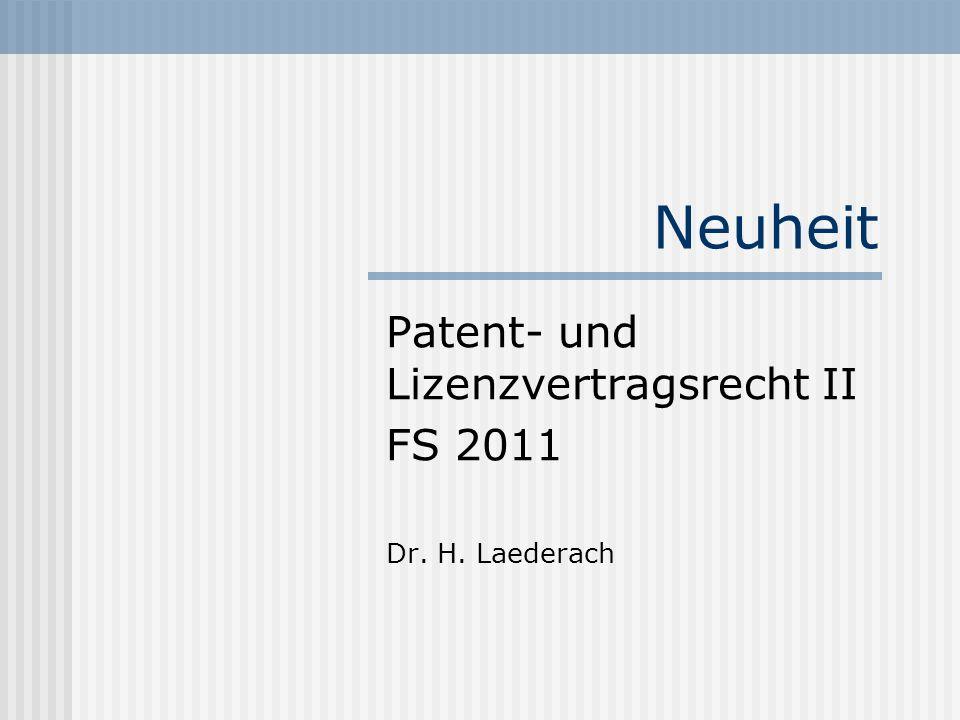 Neuheit Patent- und Lizenzvertragsrecht II FS 2011 Dr. H. Laederach