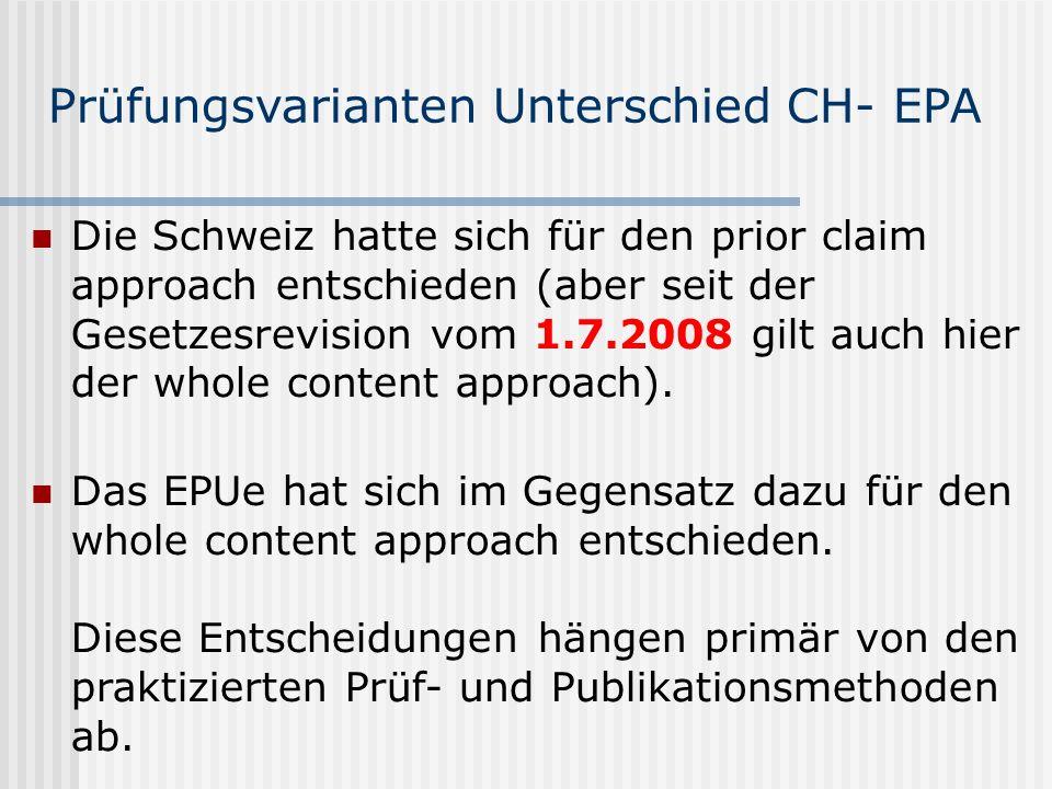 Prüfungsvarianten Unterschied CH- EPA Die Schweiz hatte sich für den prior claim approach entschieden (aber seit der Gesetzesrevision vom 1.7.2008 gil
