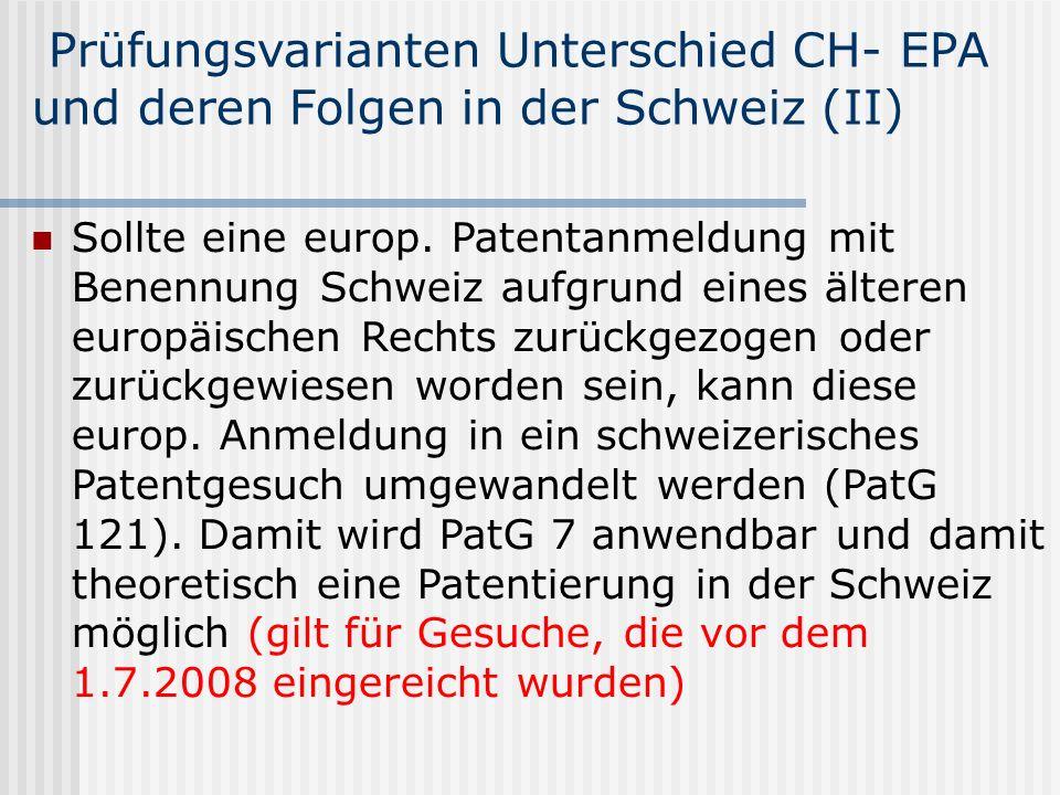Prüfungsvarianten Unterschied CH- EPA und deren Folgen in der Schweiz (II) Sollte eine europ. Patentanmeldung mit Benennung Schweiz aufgrund eines ält