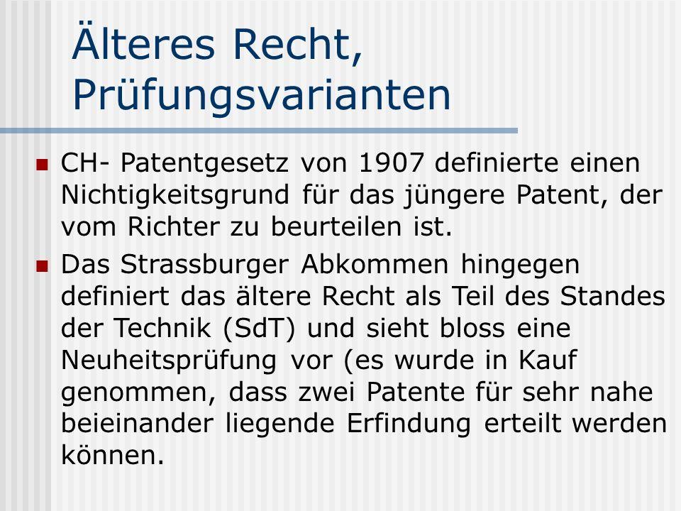 Älteres Recht, Prüfungsvarianten CH- Patentgesetz von 1907 definierte einen Nichtigkeitsgrund für das jüngere Patent, der vom Richter zu beurteilen is