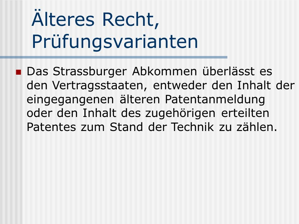 Älteres Recht, Prüfungsvarianten Das Strassburger Abkommen überlässt es den Vertragsstaaten, entweder den Inhalt der eingegangenen älteren Patentanmel