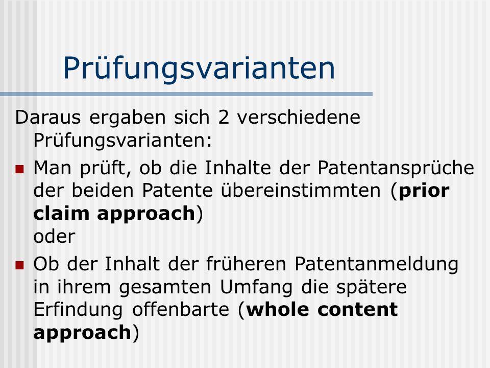 Prüfungsvarianten Daraus ergaben sich 2 verschiedene Prüfungsvarianten: Man prüft, ob die Inhalte der Patentansprüche der beiden Patente übereinstimmt