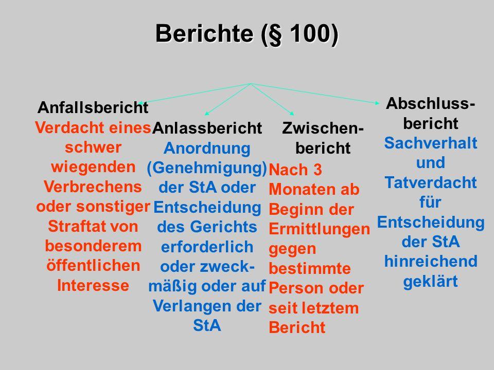 Berichte (§ 100) Anfallsbericht Verdacht eines schwer wiegenden Verbrechens oder sonstiger Straftat von besonderem öffentlichen Interesse Abschluss- b