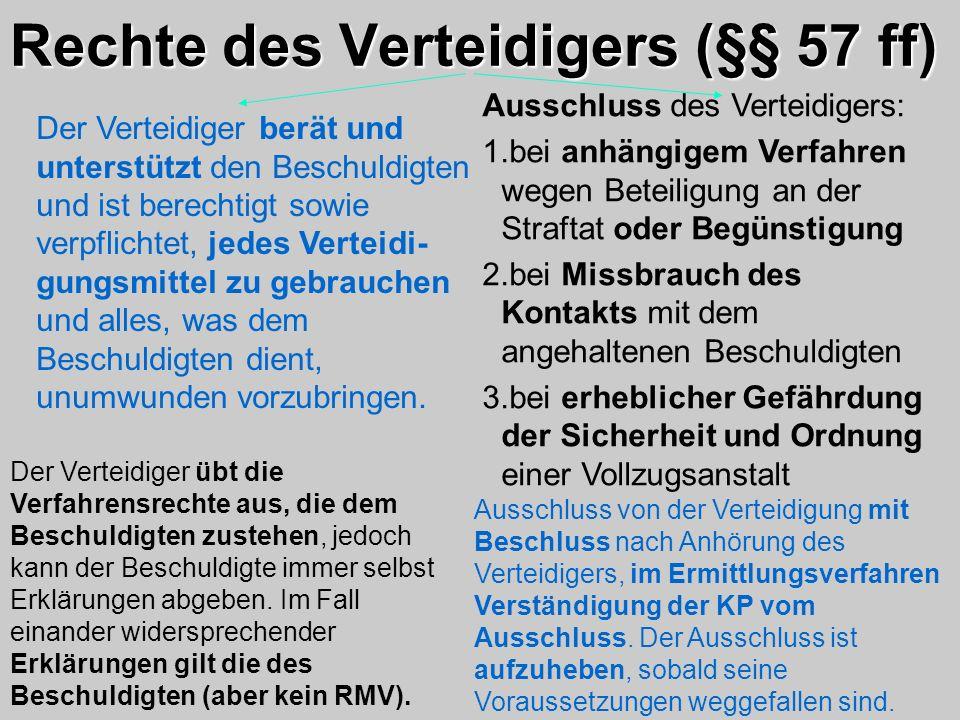 Rechte des Verteidigers (§§ 57 ff) Der Verteidiger berät und unterstützt den Beschuldigten und ist berechtigt sowie verpflichtet, jedes Verteidi- gung
