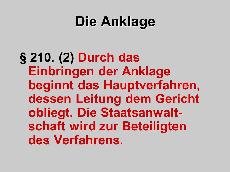 Die Anklage § 210. (2) Durch das Einbringen der Anklage beginnt das Hauptverfahren, dessen Leitung dem Gericht obliegt. Die Staatsanwalt- schaft wird