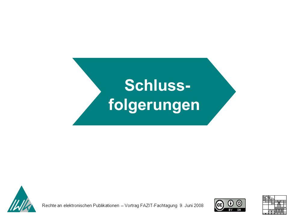 Rechte an elektronischen Publikationen – Vortrag FAZIT-Fachtagung 9. Juni 2008 Schluss- folgerungen