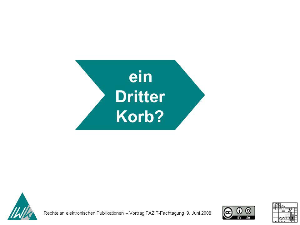 Rechte an elektronischen Publikationen – Vortrag FAZIT-Fachtagung 9. Juni 2008 ein Dritter Korb