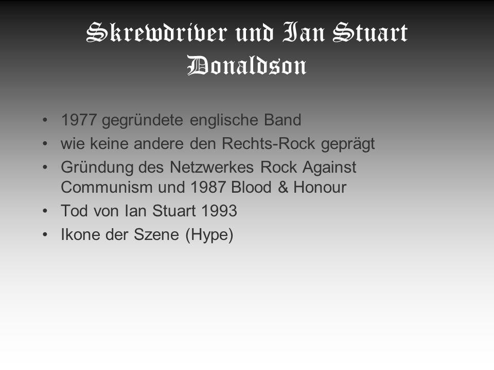 Skrewdriver und Ian Stuart Donaldson 1977 gegründete englische Band wie keine andere den Rechts-Rock geprägt Gründung des Netzwerkes Rock Against Comm