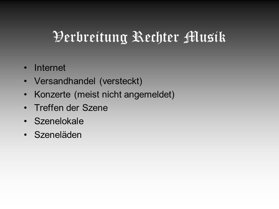 Verbreitung Rechter Musik Internet Versandhandel (versteckt) Konzerte (meist nicht angemeldet) Treffen der Szene Szenelokale Szeneläden