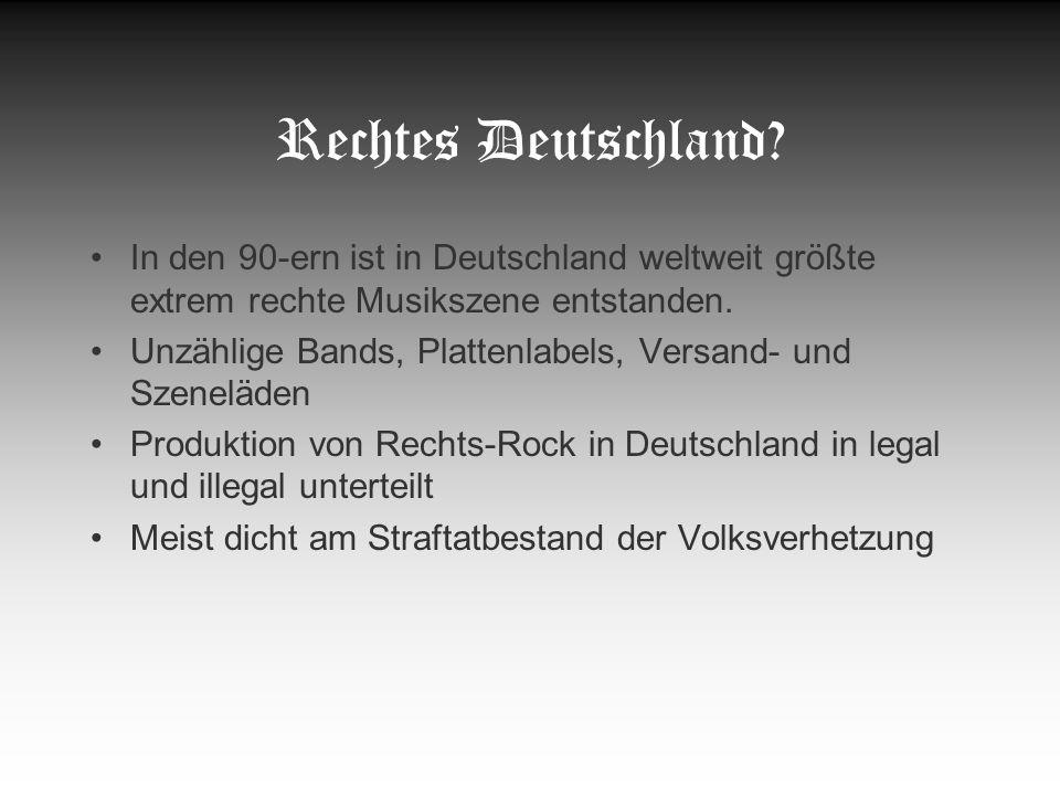 Rechtes Deutschland? In den 90-ern ist in Deutschland weltweit größte extrem rechte Musikszene entstanden. Unzählige Bands, Plattenlabels, Versand- un