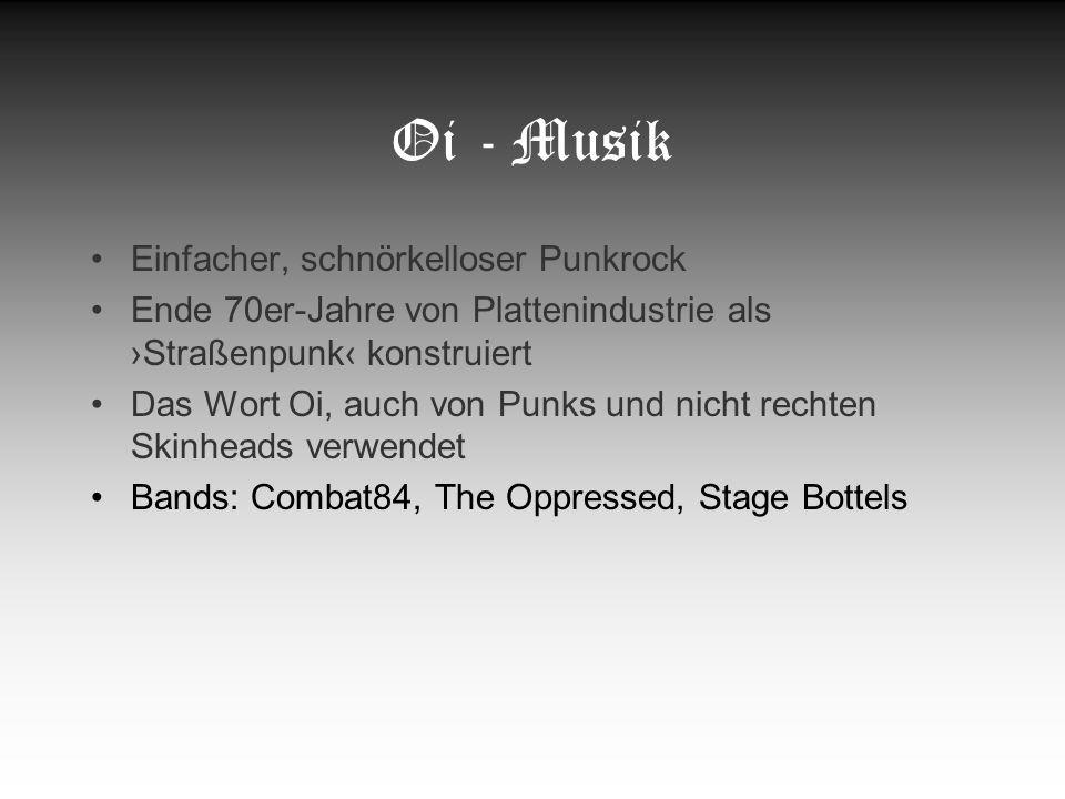Oi - Musik Einfacher, schnörkelloser Punkrock Ende 70er-Jahre von Plattenindustrie als Straßenpunk konstruiert Das Wort Oi, auch von Punks und nicht r