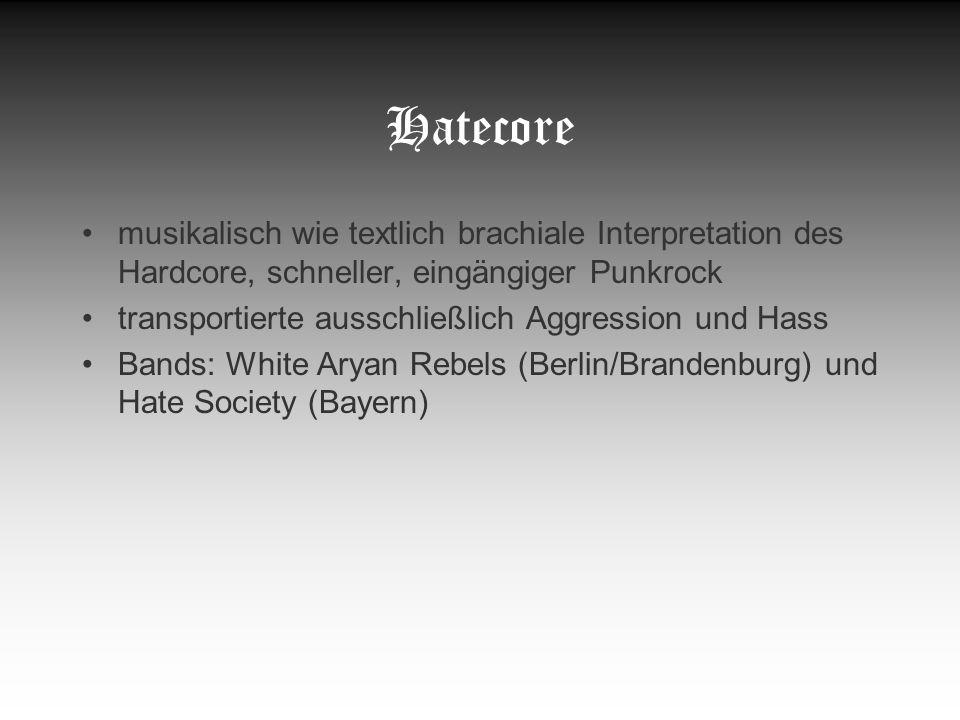 Hatecore musikalisch wie textlich brachiale Interpretation des Hardcore, schneller, eingängiger Punkrock transportierte ausschließlich Aggression und
