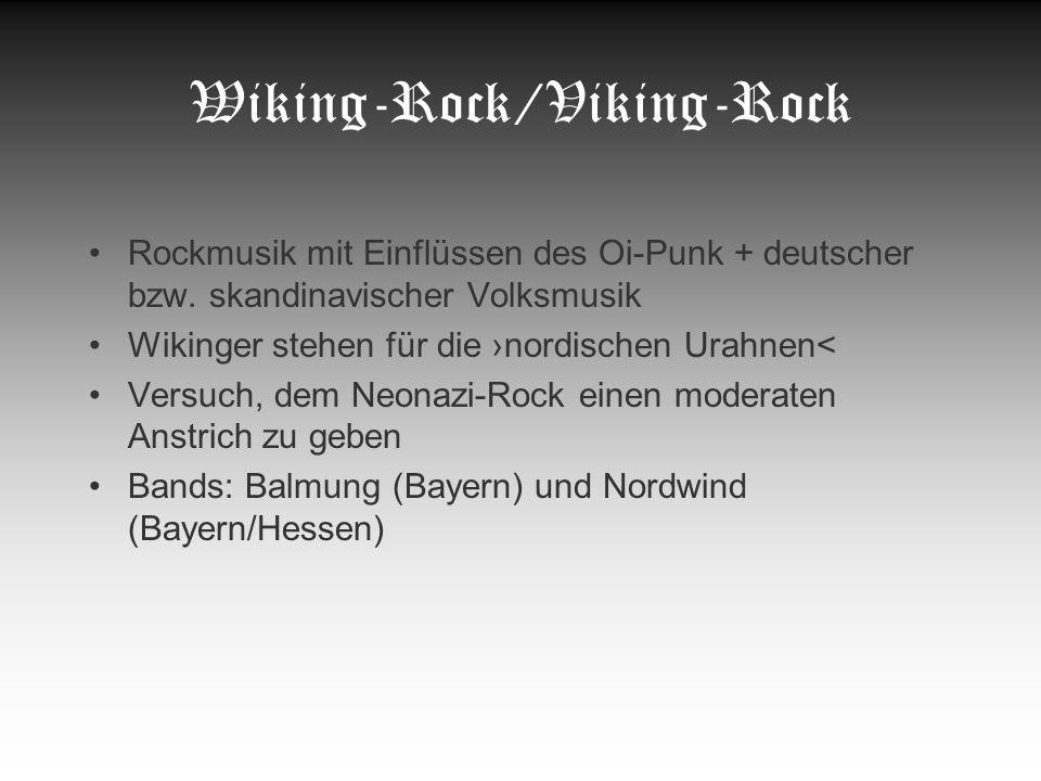 Wiking-Rock/Viking-Rock Rockmusik mit Einflüssen des Oi-Punk + deutscher bzw. skandinavischer Volksmusik Wikinger stehen für die nordischen Urahnen< V