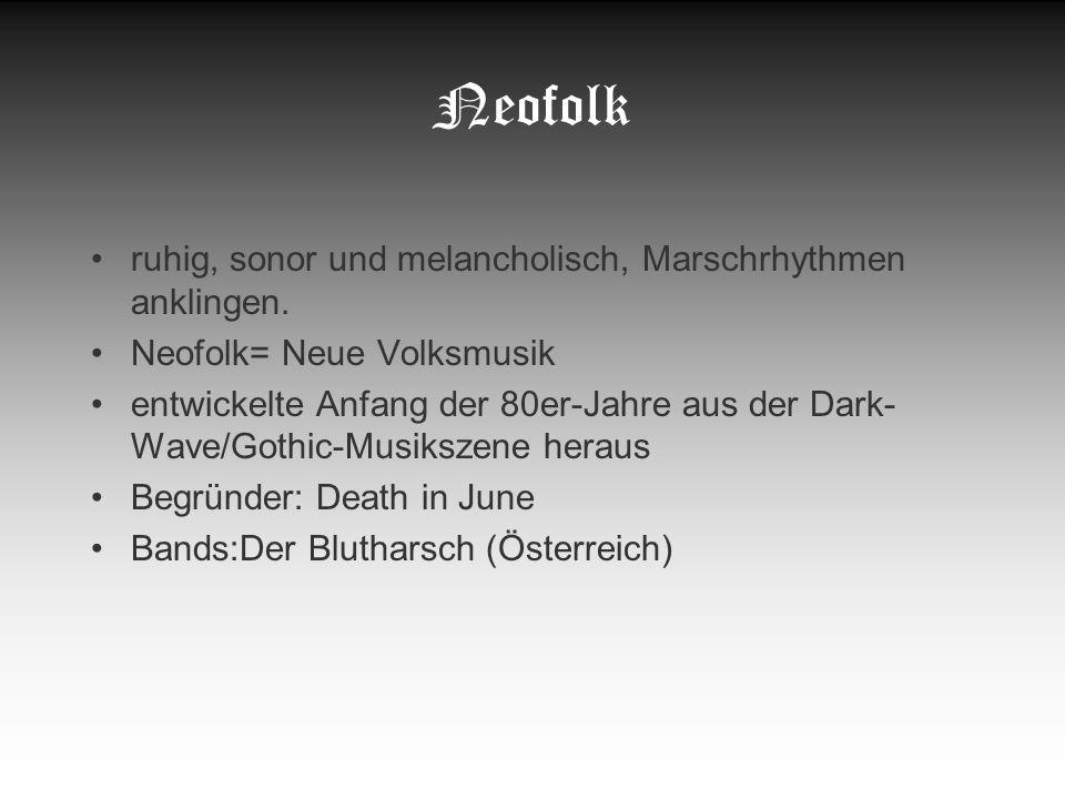 Neue Deutsche Härte Kreis von deutschen Bands, die deutsche Identitätsmusik vermarkten Anleihen aus Dark-Wave und Gothic-Rock Minderheit der NDH-Protagonisten der rechten Szene zuzuordnen Bands: Rammstein (streitet Rechtsorientierung ab)
