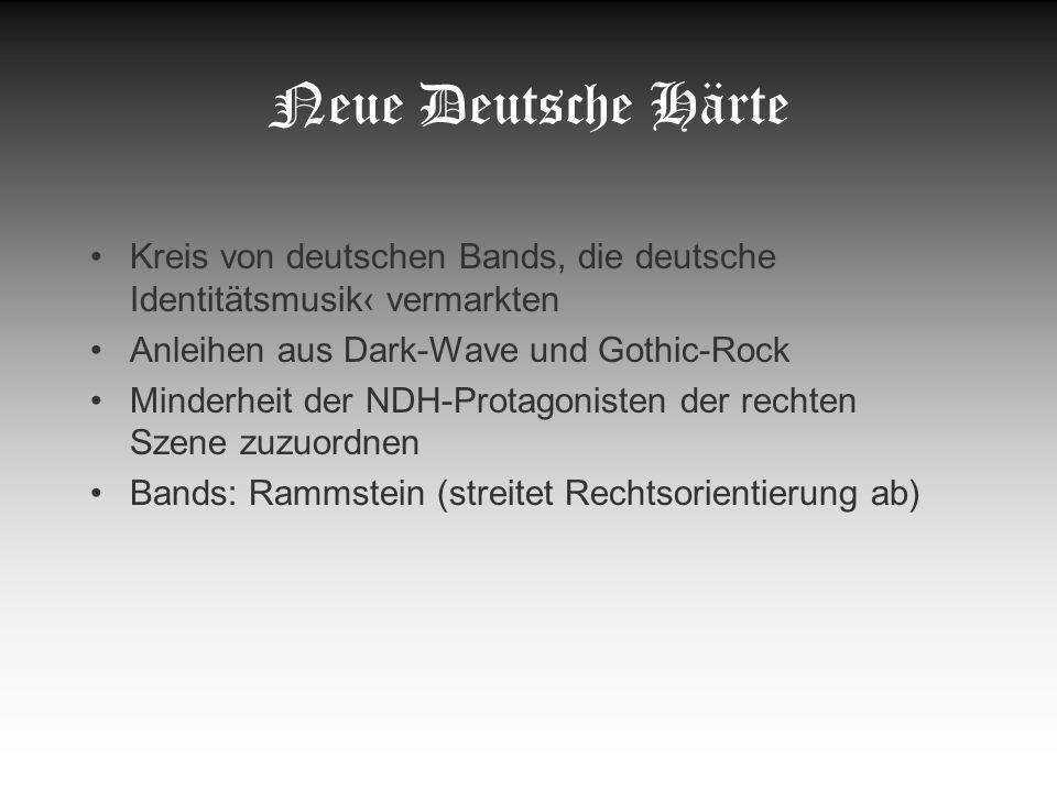 Neue Deutsche Härte Kreis von deutschen Bands, die deutsche Identitätsmusik vermarkten Anleihen aus Dark-Wave und Gothic-Rock Minderheit der NDH-Prota