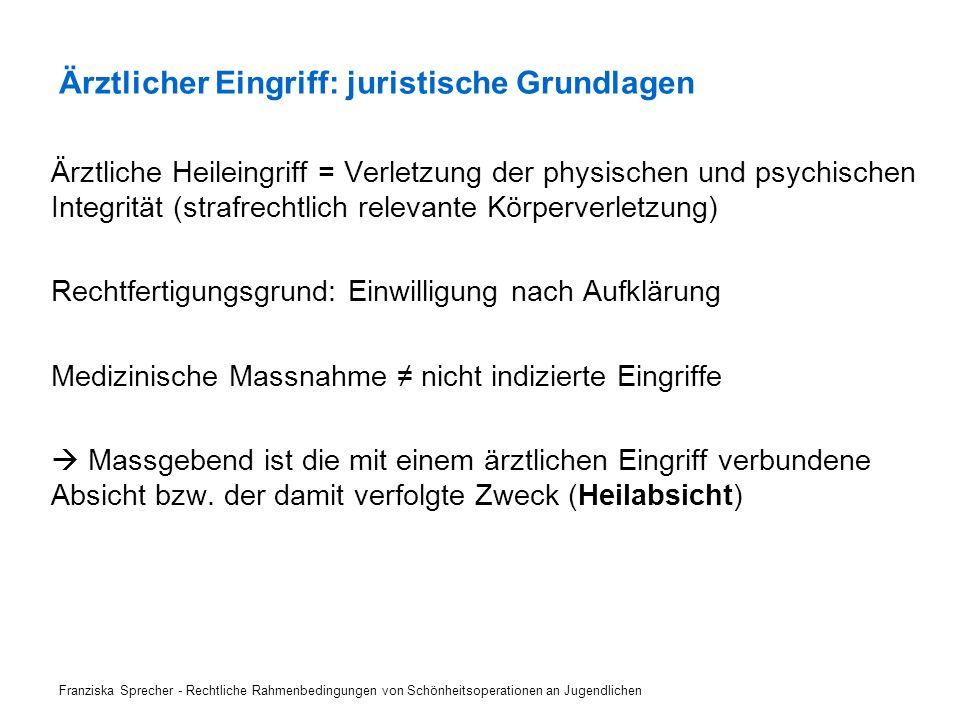 Ärztliche Heileingriff = Verletzung der physischen und psychischen Integrität (strafrechtlich relevante Körperverletzung) Rechtfertigungsgrund: Einwil