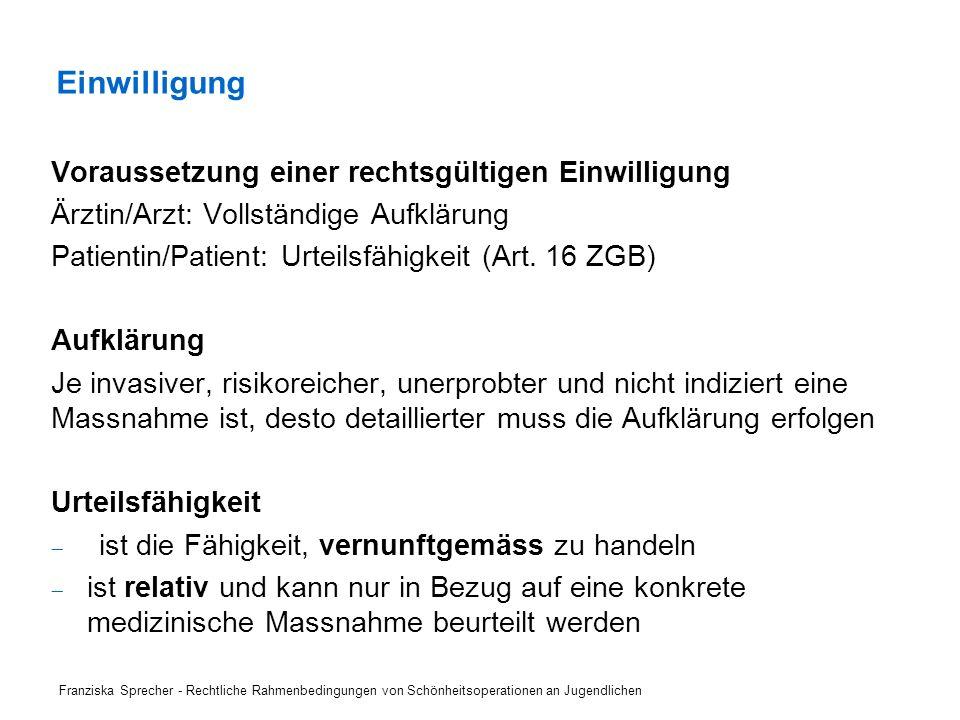 Voraussetzung einer rechtsgültigen Einwilligung Ärztin/Arzt: Vollständige Aufklärung Patientin/Patient: Urteilsfähigkeit (Art. 16 ZGB) Aufklärung Je i
