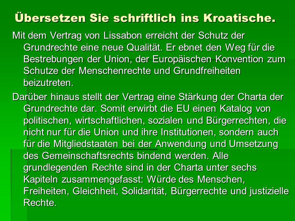 Übersetzen Sie schriftlich ins Kroatische. Mit dem Vertrag von Lissabon erreicht der Schutz der Grundrechte eine neue Qualität. Er ebnet den Weg für d