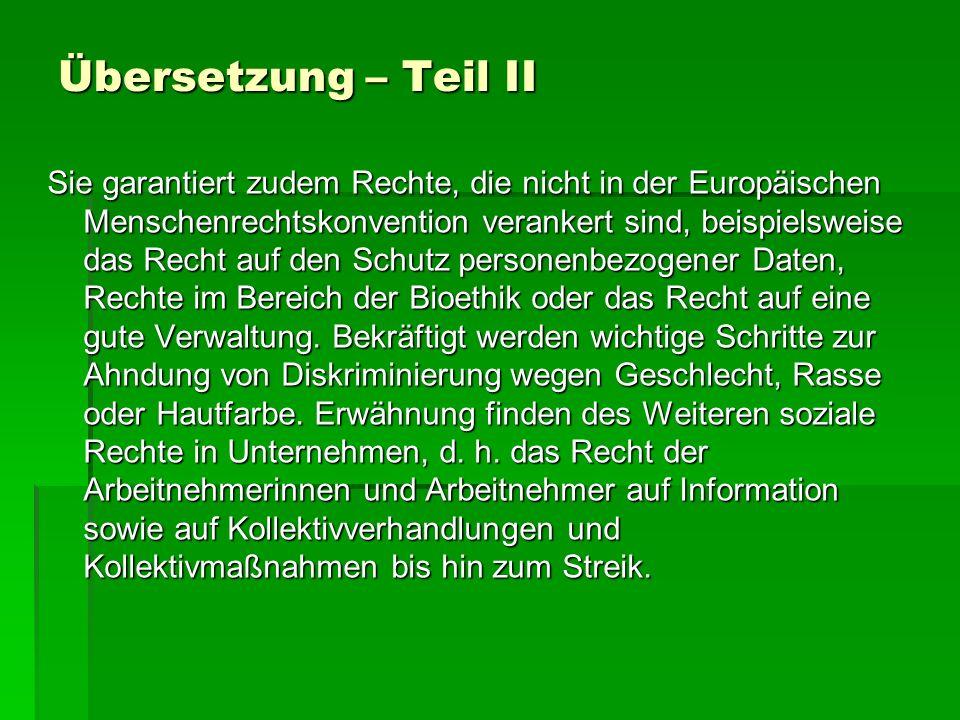 Übersetzung – Teil II Sie garantiert zudem Rechte, die nicht in der Europäischen Menschenrechtskonvention verankert sind, beispielsweise das Recht auf