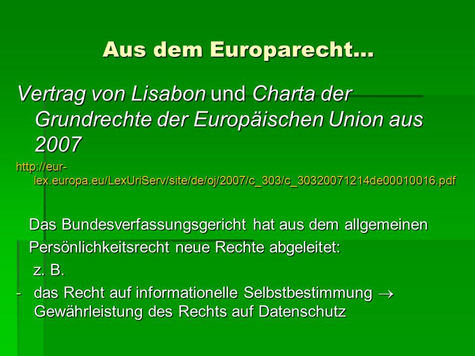 Aus dem Europarecht… Vertrag von Lisabon und Charta der Grundrechte der Europäischen Union aus 2007 http://eur- lex.europa.eu/LexUriServ/site/de/oj/20