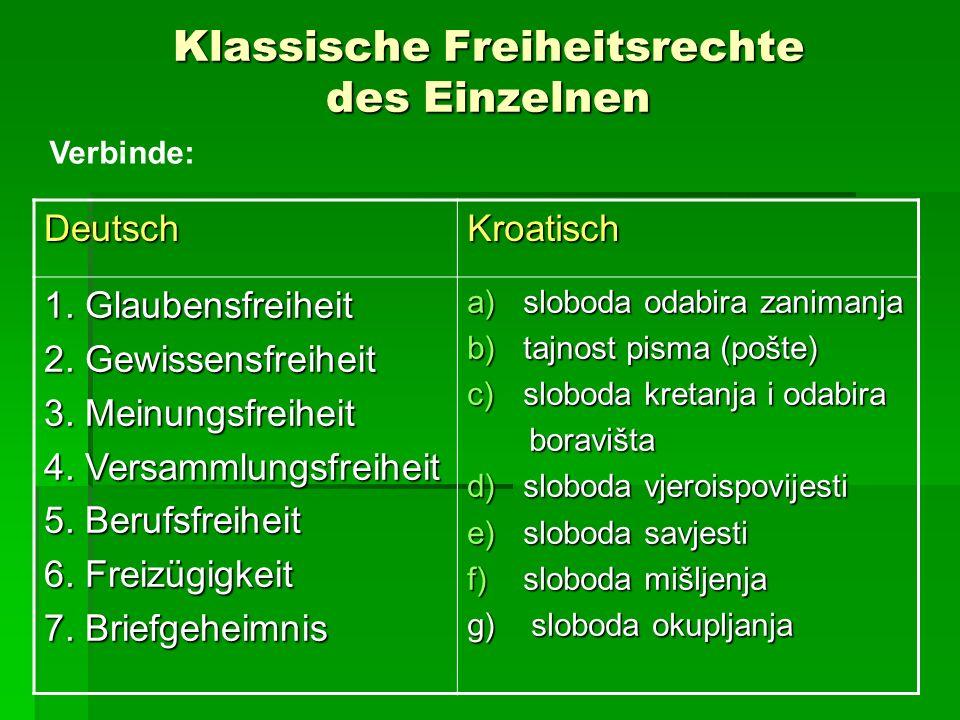 Klassische Freiheitsrechte des Einzelnen DeutschKroatisch 1. Glaubensfreiheit 2. Gewissensfreiheit 3. Meinungsfreiheit 4. Versammlungsfreiheit 5. Beru