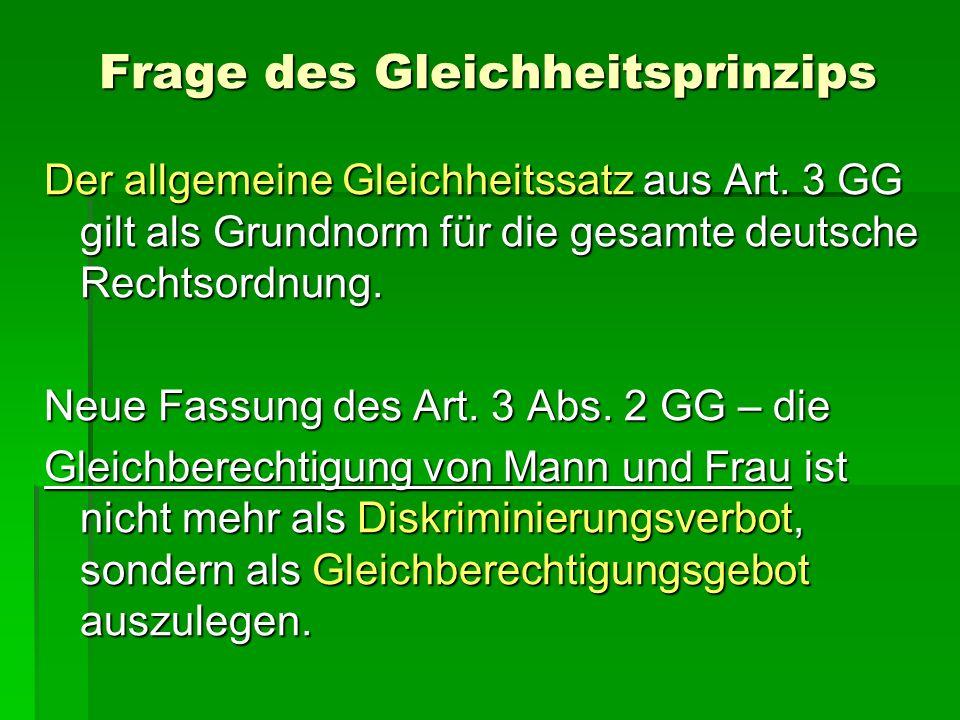 Frage des Gleichheitsprinzips Der allgemeine Gleichheitssatz aus Art. 3 GG gilt als Grundnorm für die gesamte deutsche Rechtsordnung. Neue Fassung des