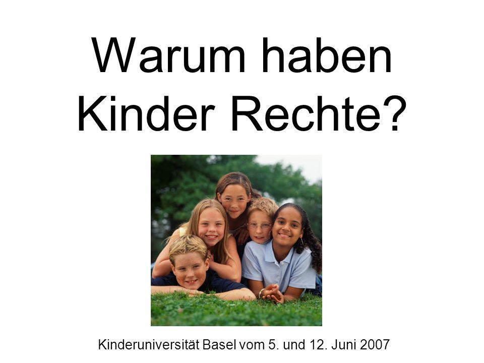 Warum haben Kinder Rechte? Kinderuniversität Basel vom 5. und 12. Juni 2007
