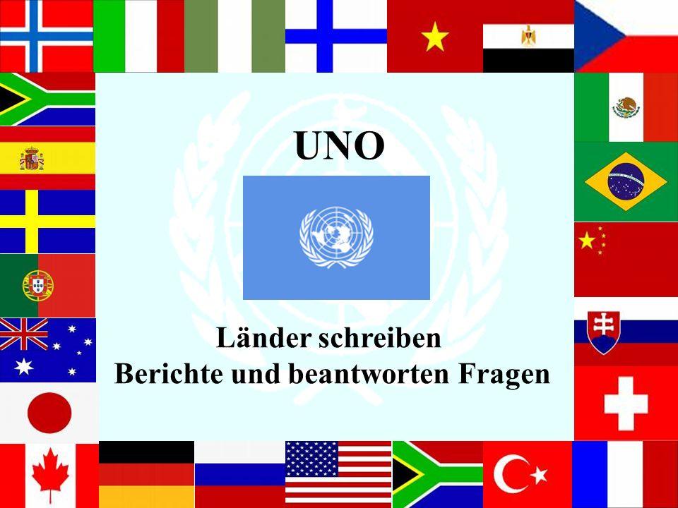 UNO Länder schreiben Berichte und beantworten Fragen