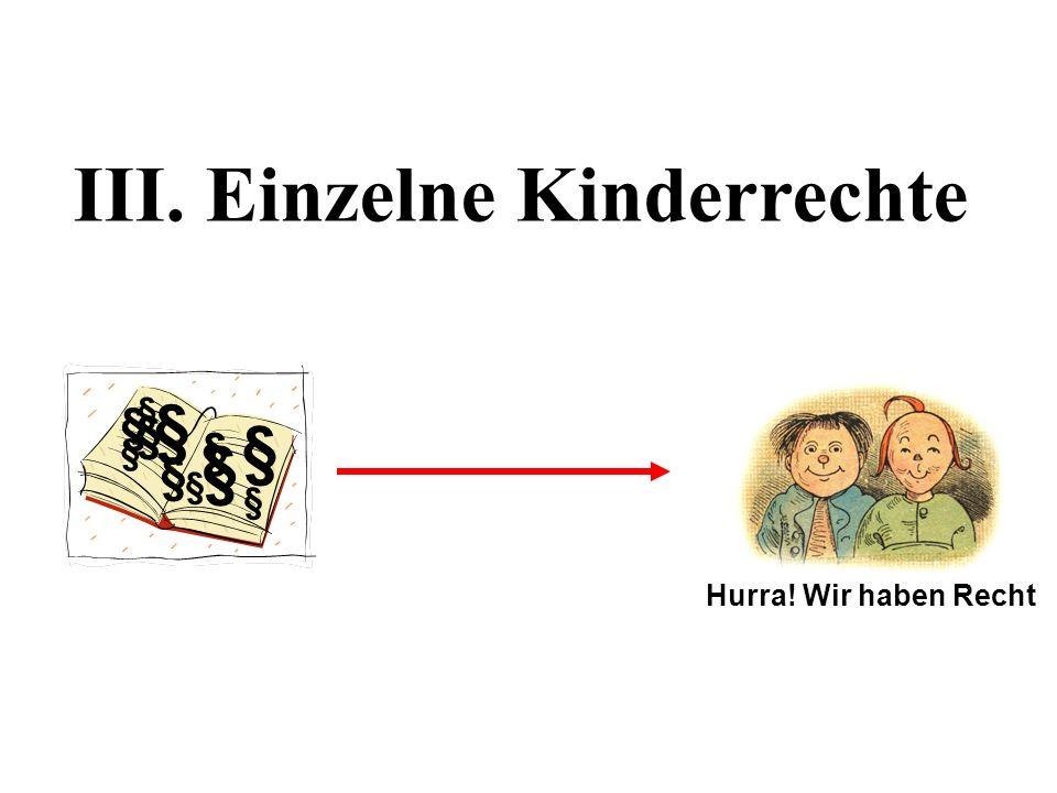 III. Einzelne Kinderrechte Hurra! Wir haben Recht § § § § § § § § § § §