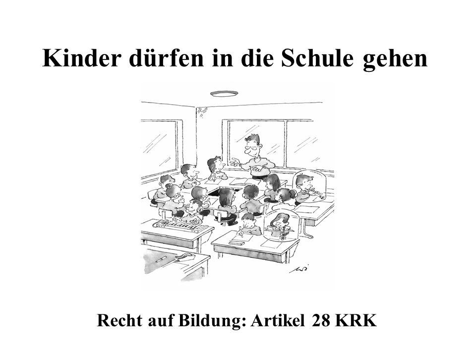 Kinder dürfen in die Schule gehen Recht auf Bildung: Artikel 28 KRK