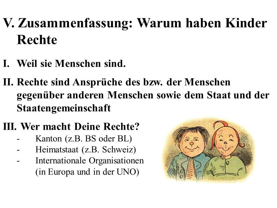 V.Zusammenfassung: Warum haben Kinder Rechte I.Weil sie Menschen sind.