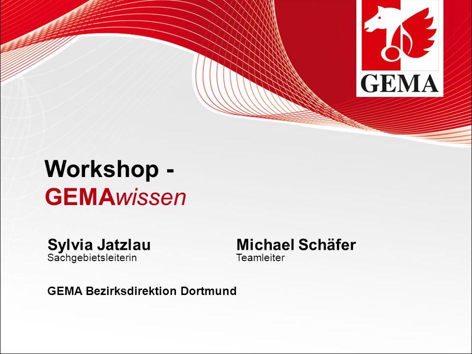 Workshop - GEMAwissen Sylvia JatzlauMichael Schäfer SachgebietsleiterinTeamleiter GEMA Bezirksdirektion Dortmund