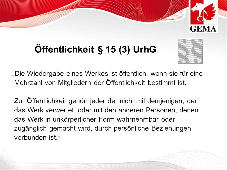 Öffentlichkeit § 15 (3) UrhG Die Wiedergabe eines Werkes ist öffentlich, wenn sie für eine Mehrzahl von Mitgliedern der Öffentlichkeit bestimmt ist. Z