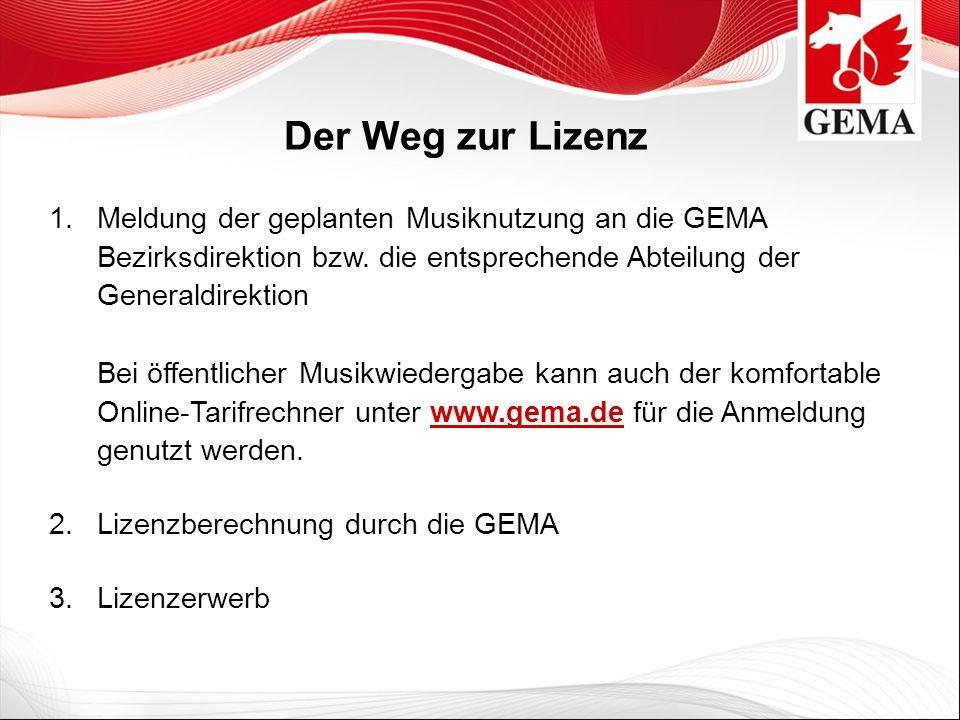 Der Weg zur Lizenz 1.Meldung der geplanten Musiknutzung an die GEMA Bezirksdirektion bzw. die entsprechende Abteilung der Generaldirektion Bei öffentl