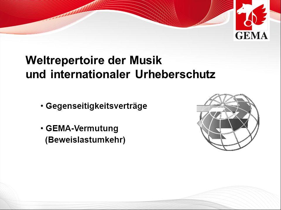 Weltrepertoire der Musik und internationaler Urheberschutz Gegenseitigkeitsverträge GEMA-Vermutung (Beweislastumkehr)