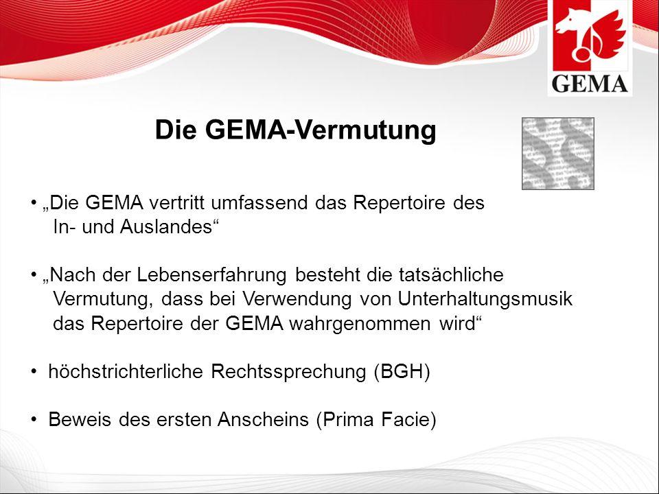 Die GEMA-Vermutung Die GEMA vertritt umfassend das Repertoire des In- und Auslandes Nach der Lebenserfahrung besteht die tatsächliche Vermutung, dass