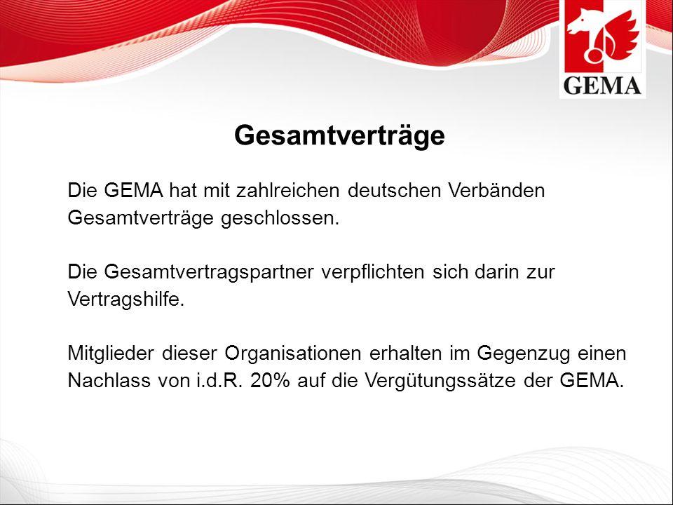 Gesamtverträge Die GEMA hat mit zahlreichen deutschen Verbänden Gesamtverträge geschlossen. Die Gesamtvertragspartner verpflichten sich darin zur Vert