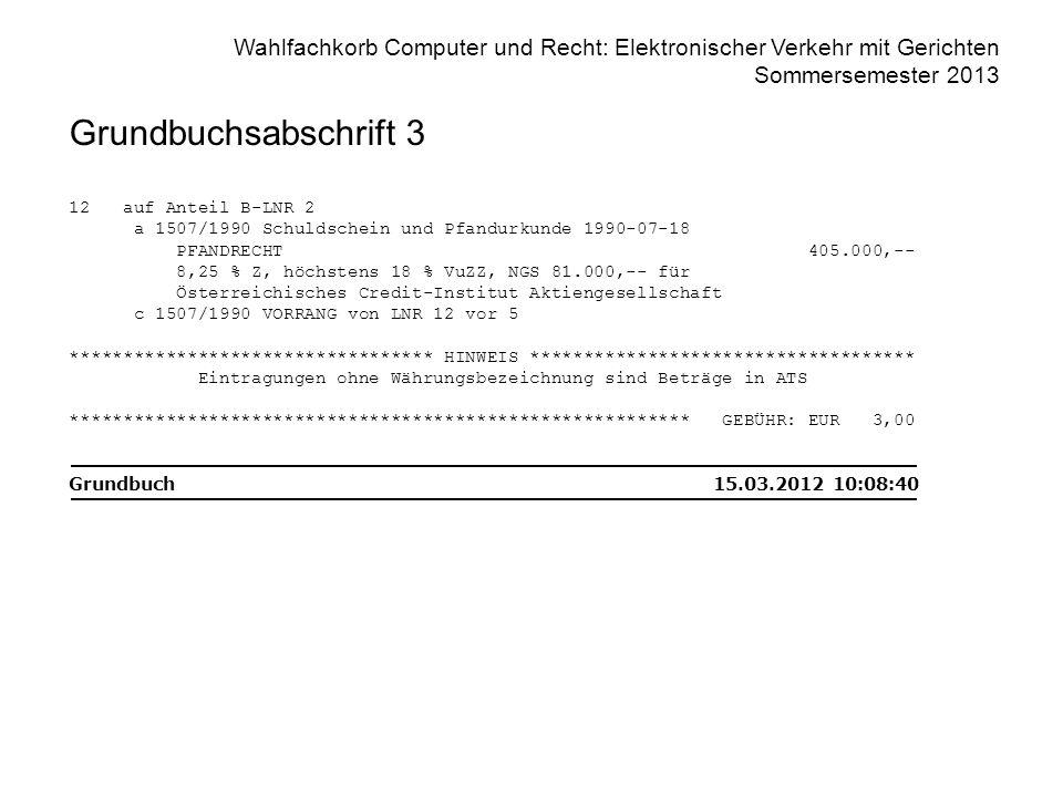 Wahlfachkorb Computer und Recht: Elektronischer Verkehr mit Gerichten Sommersemester 2013 Grundbuchsabschrift 3 12 auf Anteil B-LNR 2 a 1507/1990 Schu