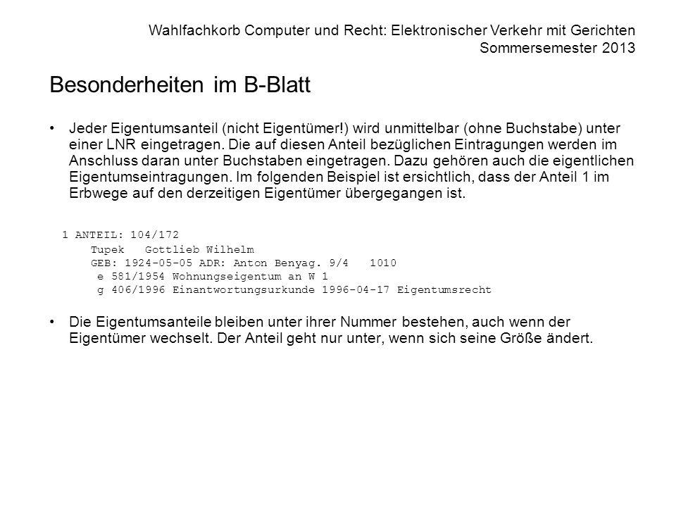 Wahlfachkorb Computer und Recht: Elektronischer Verkehr mit Gerichten Sommersemester 2013 Besonderheiten im B-Blatt Jeder Eigentumsanteil (nicht Eigen