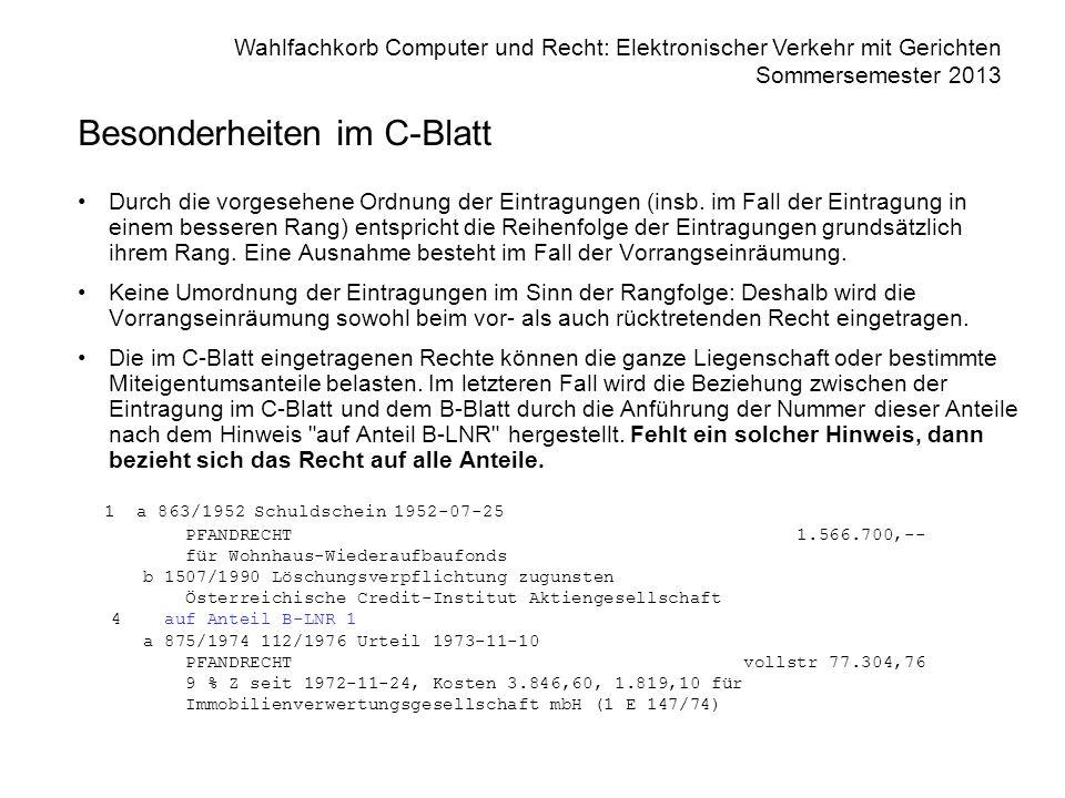 Wahlfachkorb Computer und Recht: Elektronischer Verkehr mit Gerichten Sommersemester 2013 Besonderheiten im C-Blatt Durch die vorgesehene Ordnung der