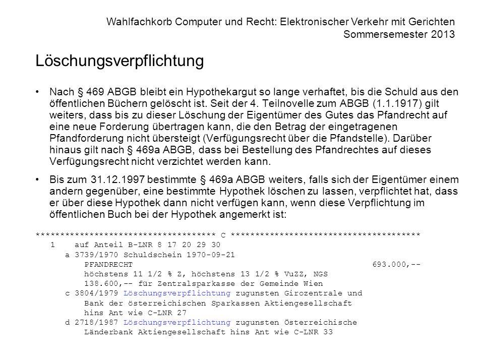 Wahlfachkorb Computer und Recht: Elektronischer Verkehr mit Gerichten Sommersemester 2013 Löschungsverpflichtung Nach § 469 ABGB bleibt ein Hypothekar
