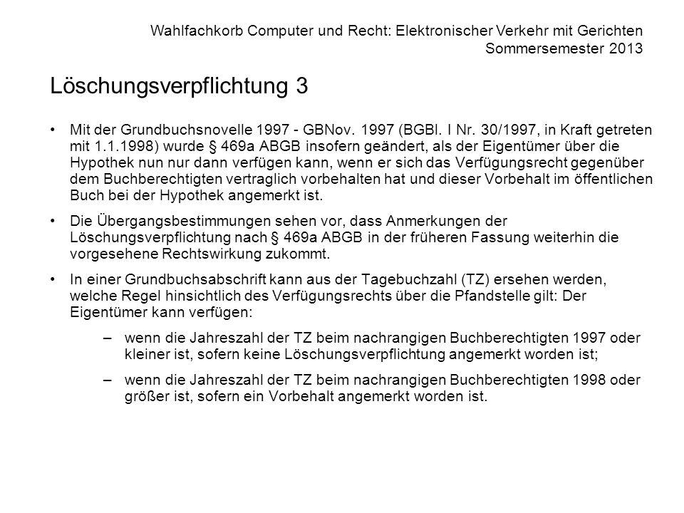 Wahlfachkorb Computer und Recht: Elektronischer Verkehr mit Gerichten Sommersemester 2013 Löschungsverpflichtung 3 Mit der Grundbuchsnovelle 1997 - GB
