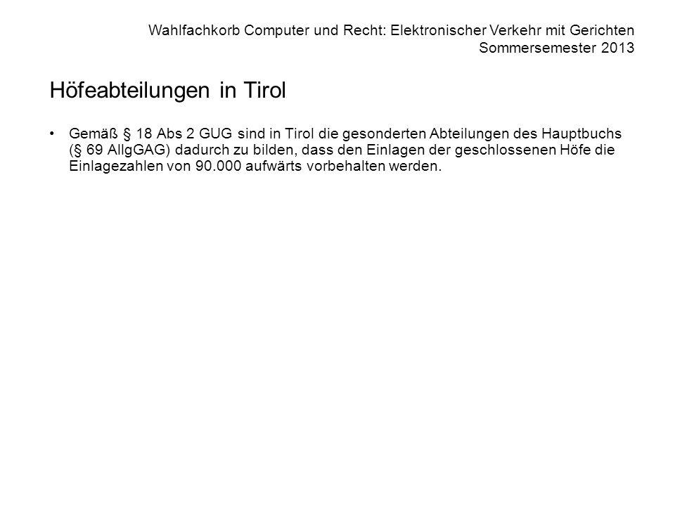 Wahlfachkorb Computer und Recht: Elektronischer Verkehr mit Gerichten Sommersemester 2013 Höfeabteilungen in Tirol Gemäß § 18 Abs 2 GUG sind in Tirol