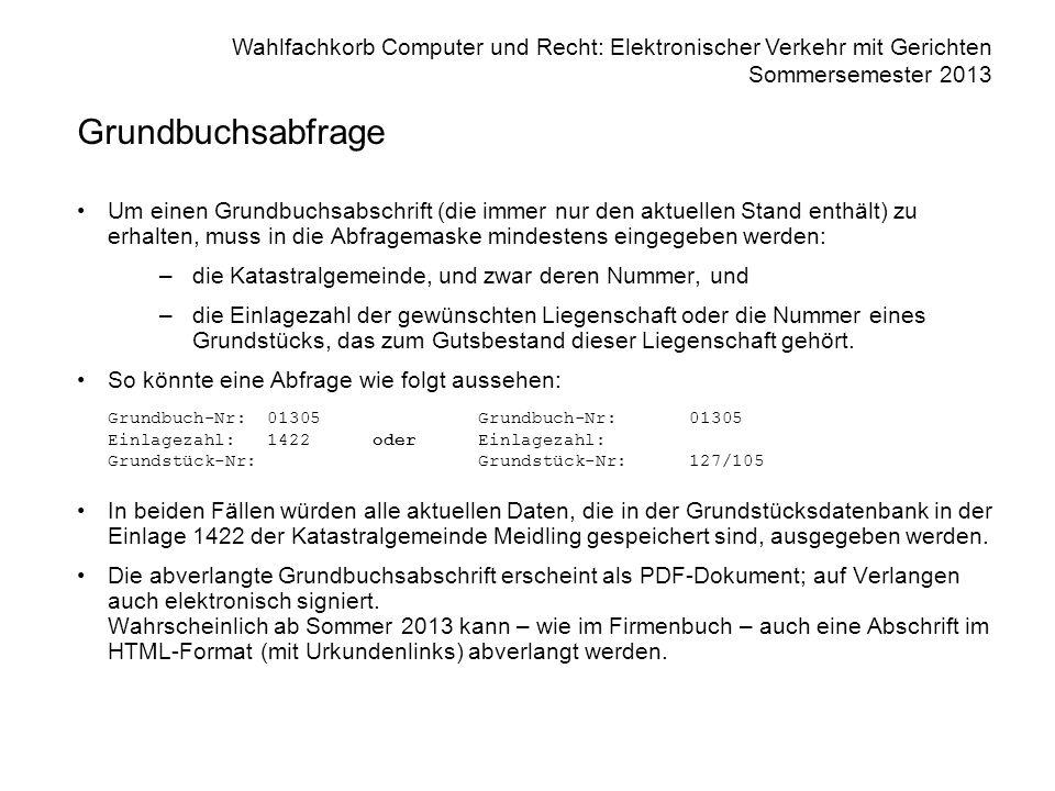 Wahlfachkorb Computer und Recht: Elektronischer Verkehr mit Gerichten Sommersemester 2013 Grundbuchsabfrage Um einen Grundbuchsabschrift (die immer nu