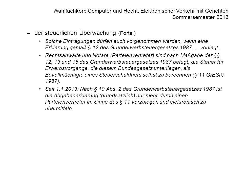 Wahlfachkorb Computer und Recht: Elektronischer Verkehr mit Gerichten Sommersemester 2013 –der steuerlichen Überwachung (Forts.) Solche Eintragungen d