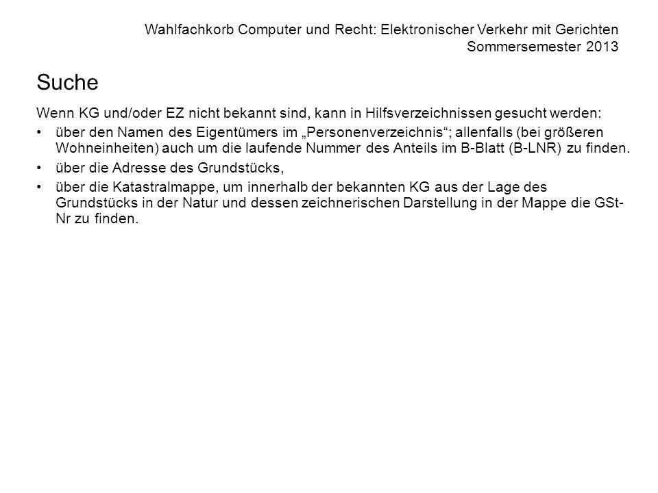 Wahlfachkorb Computer und Recht: Elektronischer Verkehr mit Gerichten Sommersemester 2013 Suche Wenn KG und/oder EZ nicht bekannt sind, kann in Hilfsv