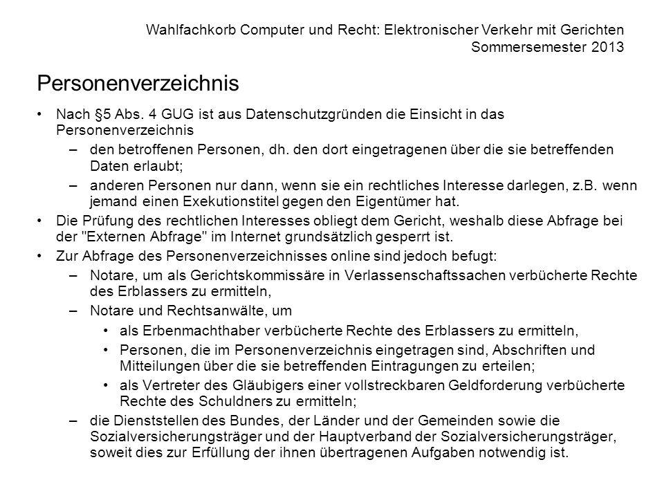 Wahlfachkorb Computer und Recht: Elektronischer Verkehr mit Gerichten Sommersemester 2013 Personenverzeichnis Nach §5 Abs. 4 GUG ist aus Datenschutzgr