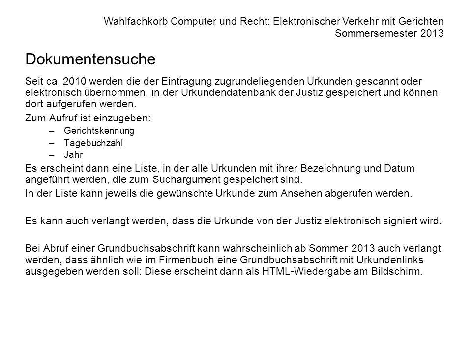 Wahlfachkorb Computer und Recht: Elektronischer Verkehr mit Gerichten Sommersemester 2013 Dokumentensuche Seit ca. 2010 werden die der Eintragung zugr