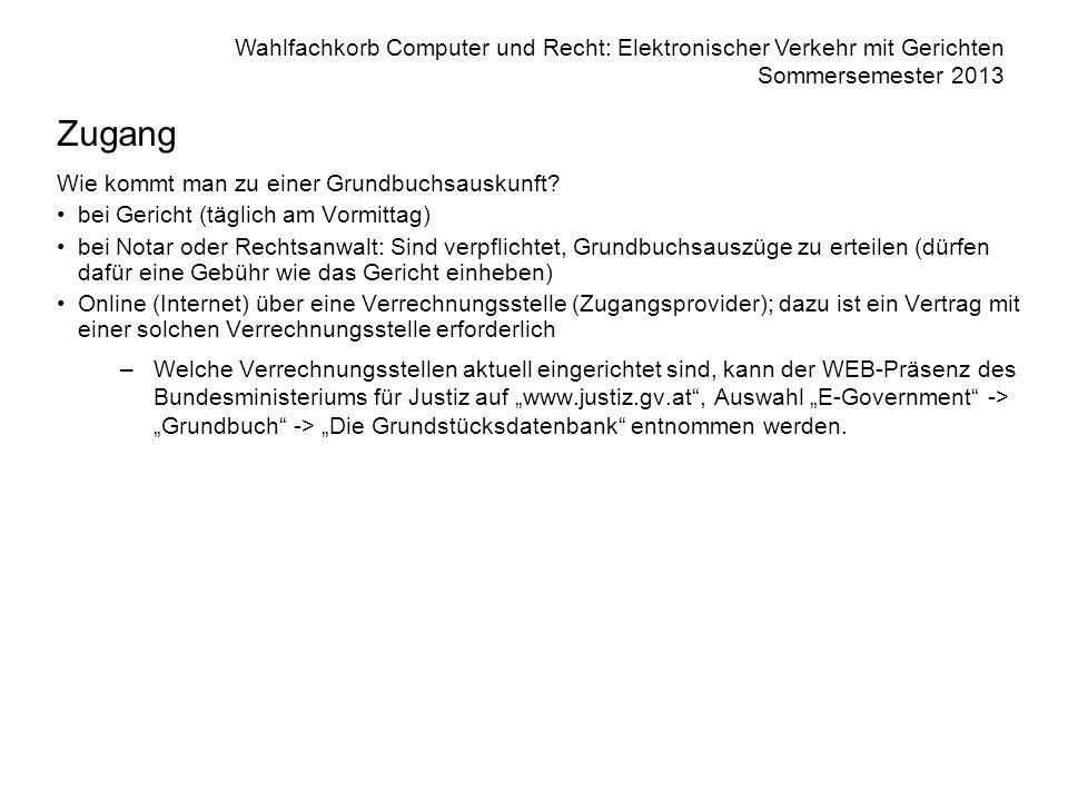 Wahlfachkorb Computer und Recht: Elektronischer Verkehr mit Gerichten Sommersemester 2013 Zugang Wie kommt man zu einer Grundbuchsauskunft? bei Gerich